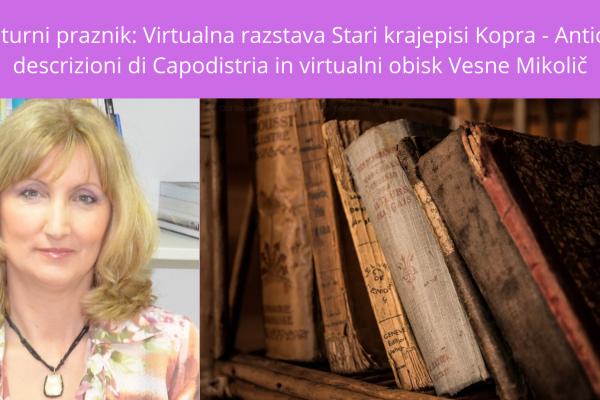 Kulturni praznik: Virtualna razstava Stari krajepisi Kopra – Antiche descrizioni di Capodistria in virtualni obisk Vesne Mikolič